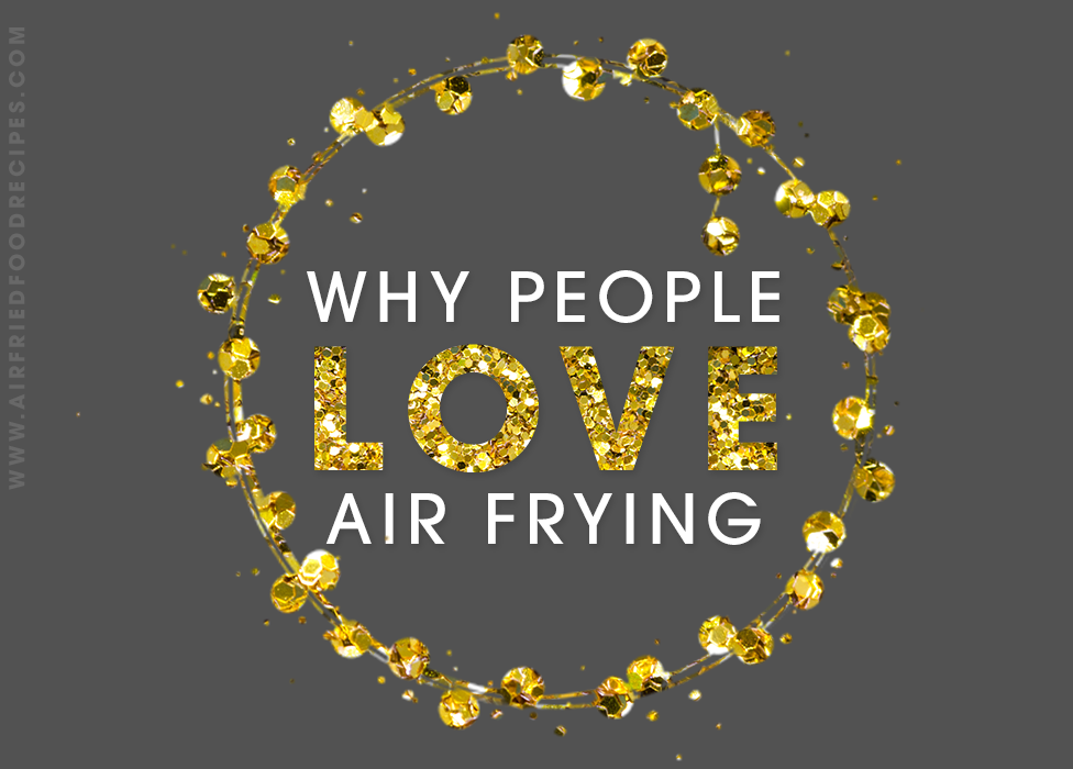 Why People Love Air Frying